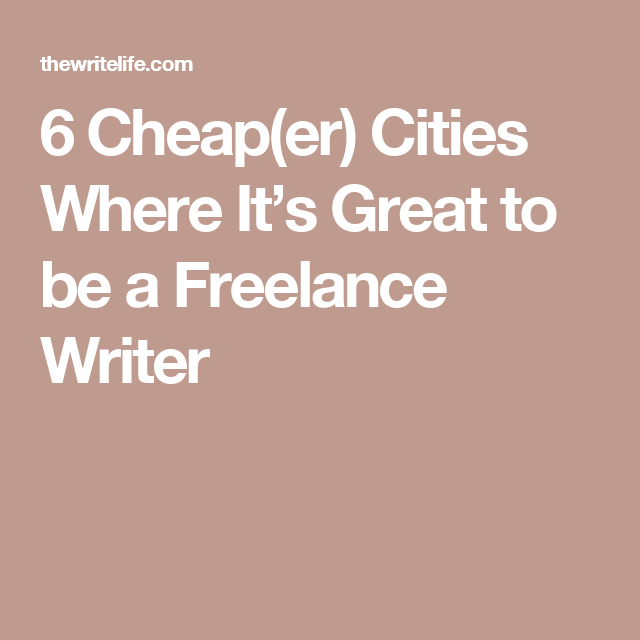 cheap er cities where it s great to be a lance writer writer 6 cheap er cities where it s great to be a lance writer