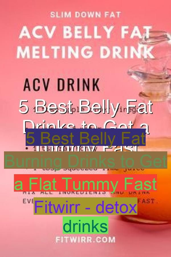 5 Best Belly Fat Burning Drinks to Get a Flat Tummy Fast  Fitwirr - detox drinks