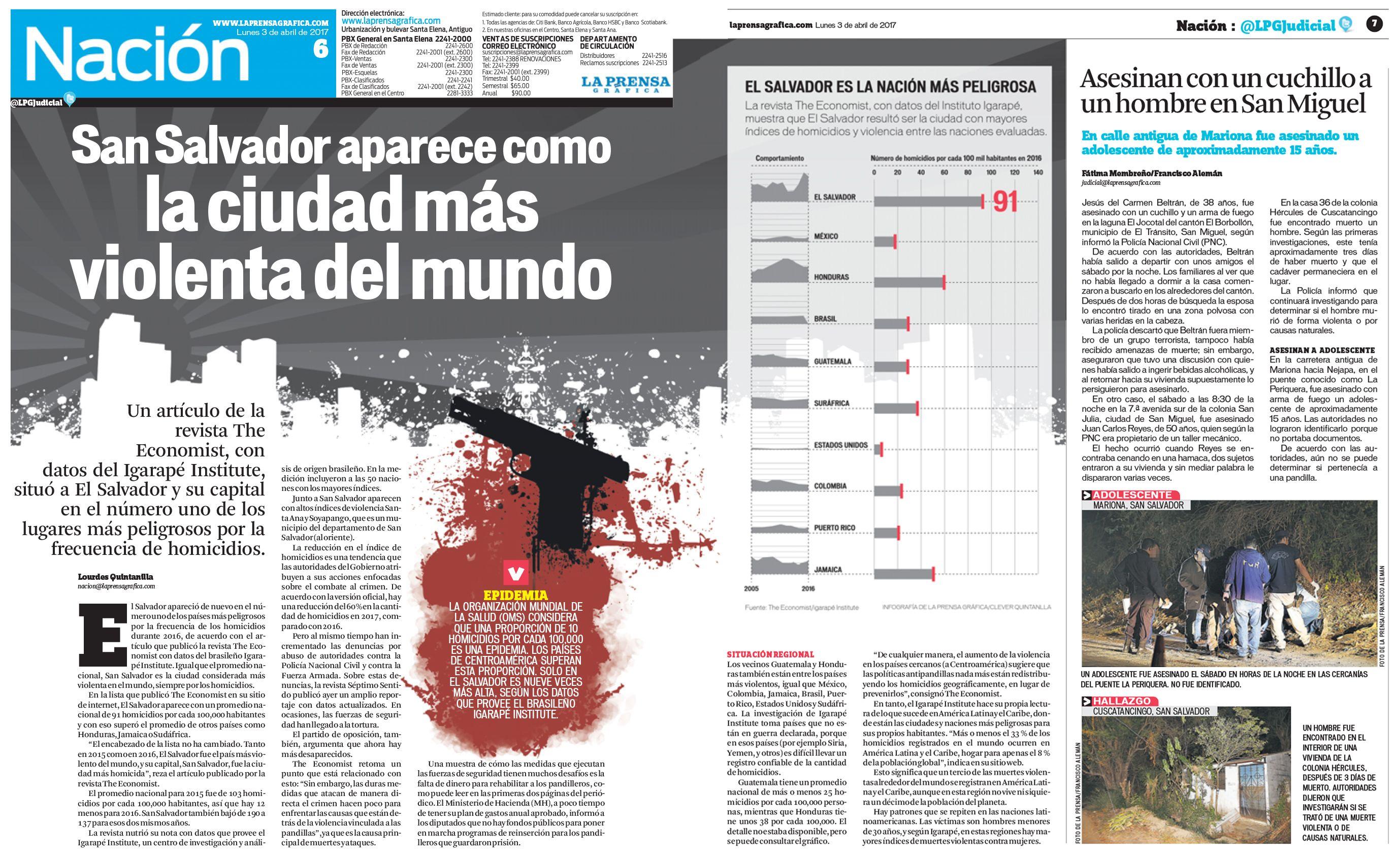 San Salvador aparece como la ciudad más violenta del mundo   Un artículo de la revista The Economist, con datos del Igarapé Institute, situó a El Salvador y su capital en el número uno de los lugares más peligrosos por la frecuencia de homicidios.