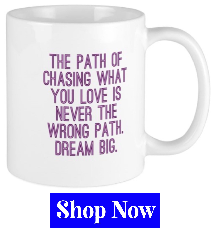 The Path 11 Oz Ceramic Mug The Path Mugs By Kjacdesigns Cafepress Inspirational Words Dream Big Motivational Posts