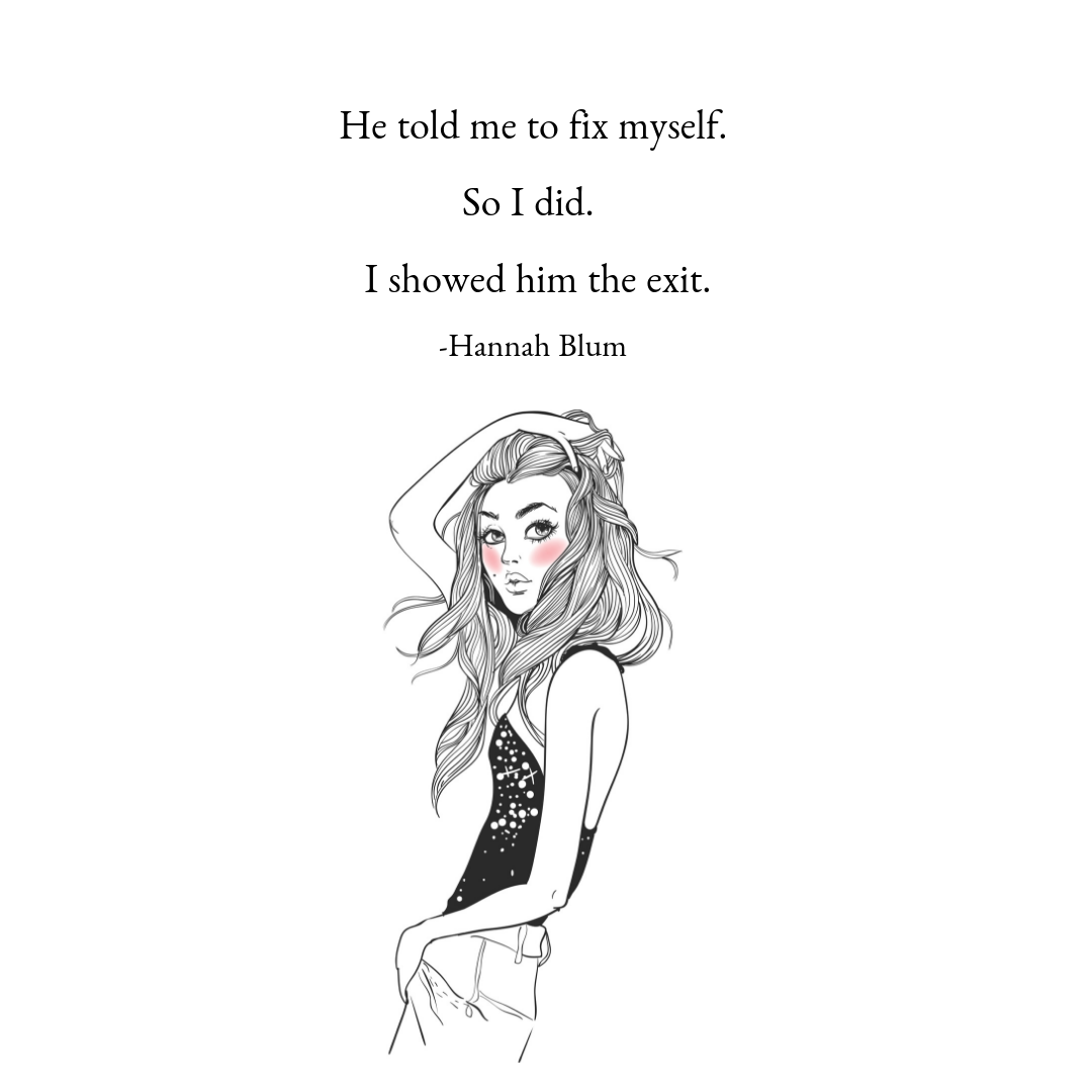 He Told Me To Fix Myself So I Did I Showed Him The Exit Hannah Blum Mentalhealthawareness Selfcare Selflov Contentment Quotes Self Love Quotes Self Love