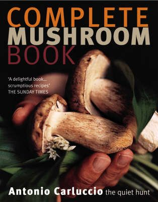 Complete mushroom book the quiet hunt by antonio carluccio complete mushroom book the quiet hunt by antonio carluccio searchable index of recipes forumfinder Gallery