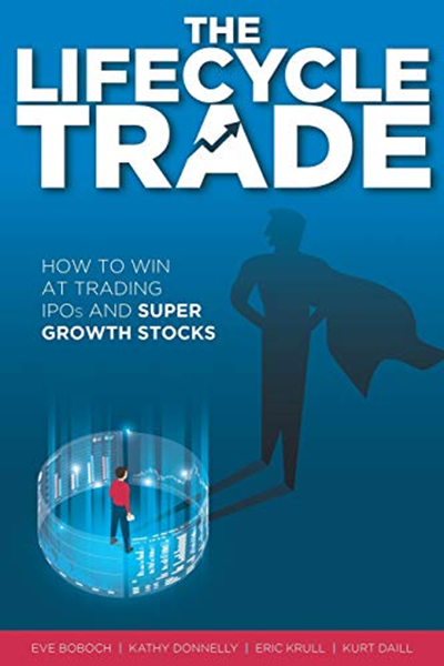 The Lifecycle Trade How To Win At Trading Ipos And Super Growth Stocks By Eve Boboch Blanca Graciela Inc Growth Stocks Trading Initial Public Offering