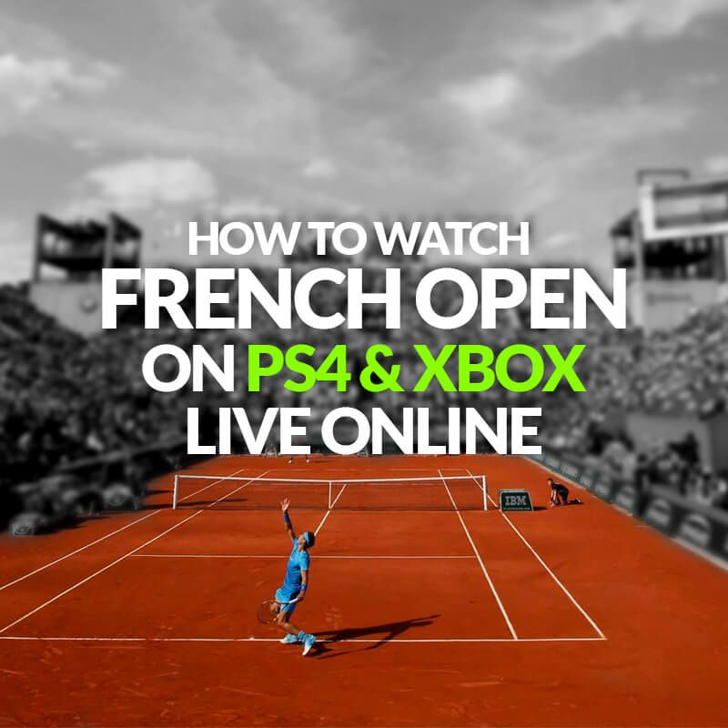 How to Watch 2019 French Open On PS4 and Xbox Online