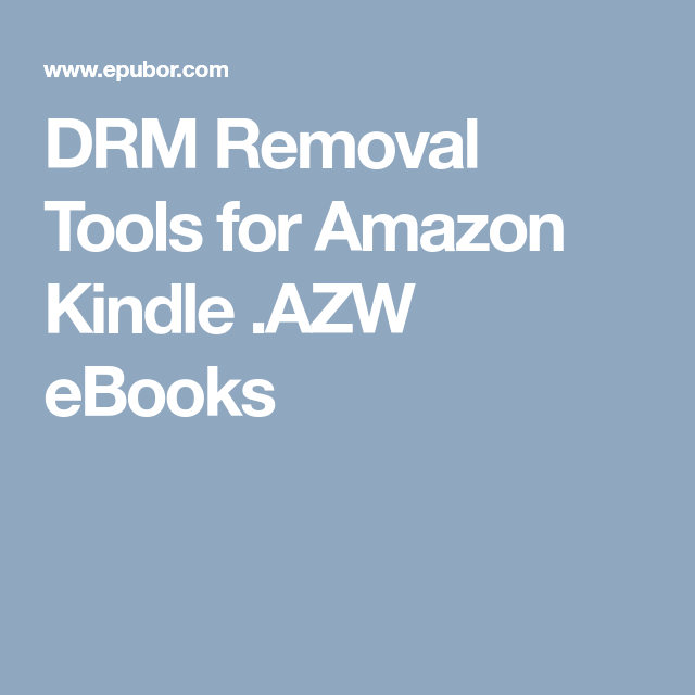 DRM Removal Tools for Amazon Kindle  AZW eBooks