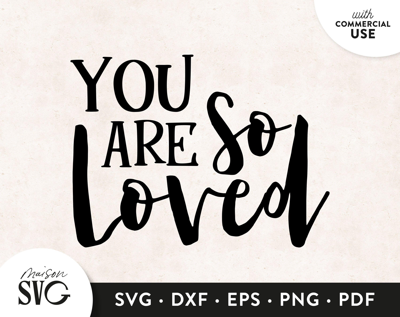 You Are So Loved Svg Valentines Svg Wedding Svg Clipart Svg File For Cricut Love Svg Files Svg Cricut Files Instant Download Home En 2020