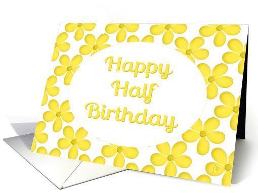 Half Birthday Card My Birthday Pinterest Half birthday and