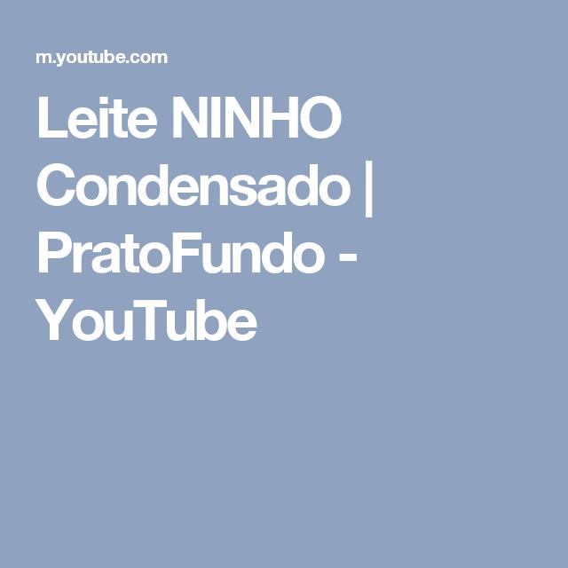 Leite NINHO Condensado | PratoFundo - YouTube