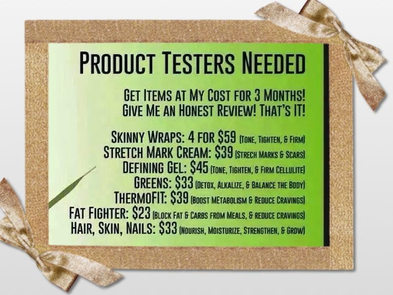 I am looking for new product testers to choose the products they want at wholesale pricing for 3 months and share a testimonial with me. Email me for more info at mariacitworks@gmail.com or check out my website at mariacwakefield.myitworks.com