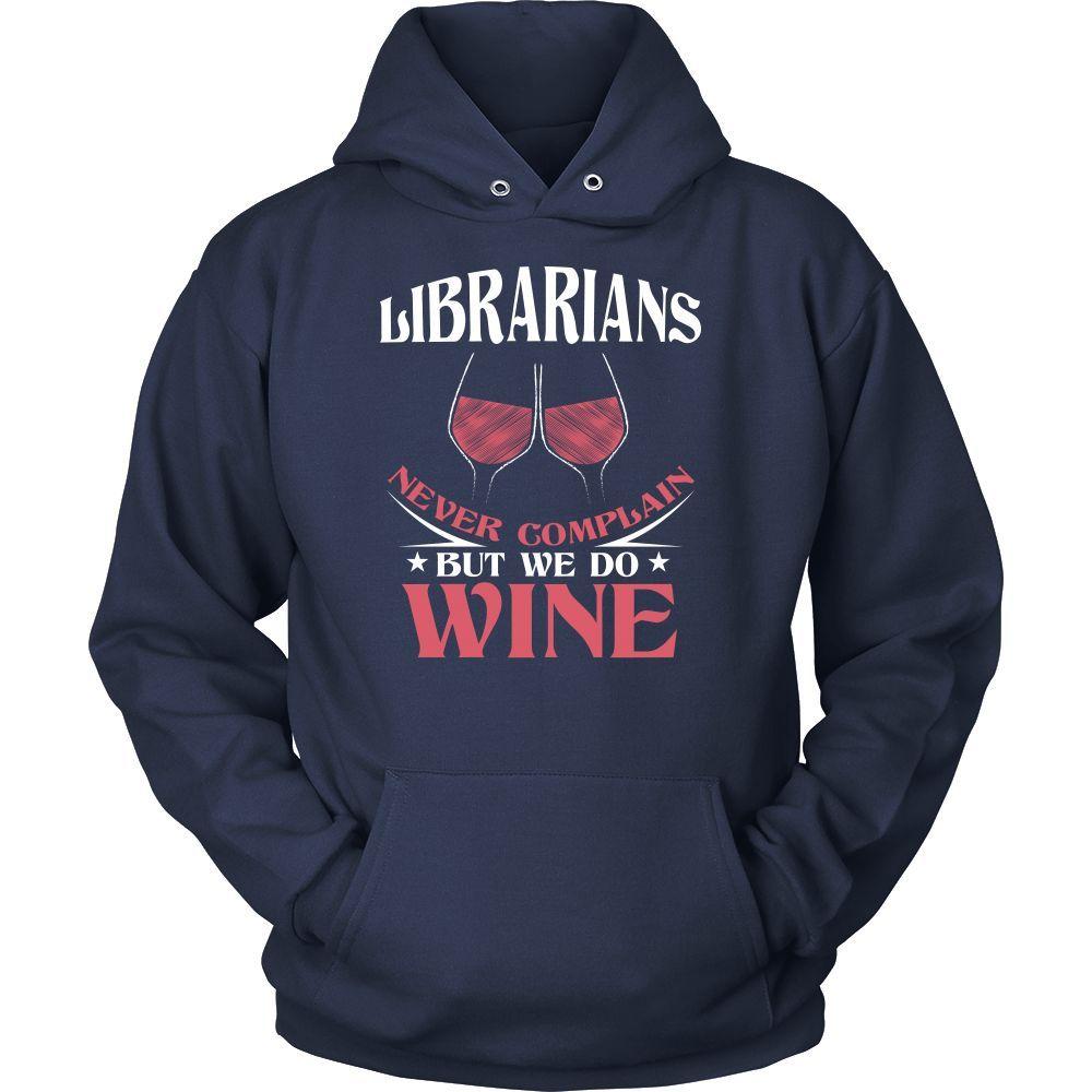 Librarians Never Complain But We Do Wine Shirt