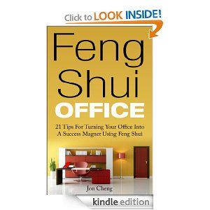 Feng Shui Office: 21 Tips For Turning Your Office Into A Success Magnet Using Feng Shui [Kindle Edition] Jon Cheng (Author)