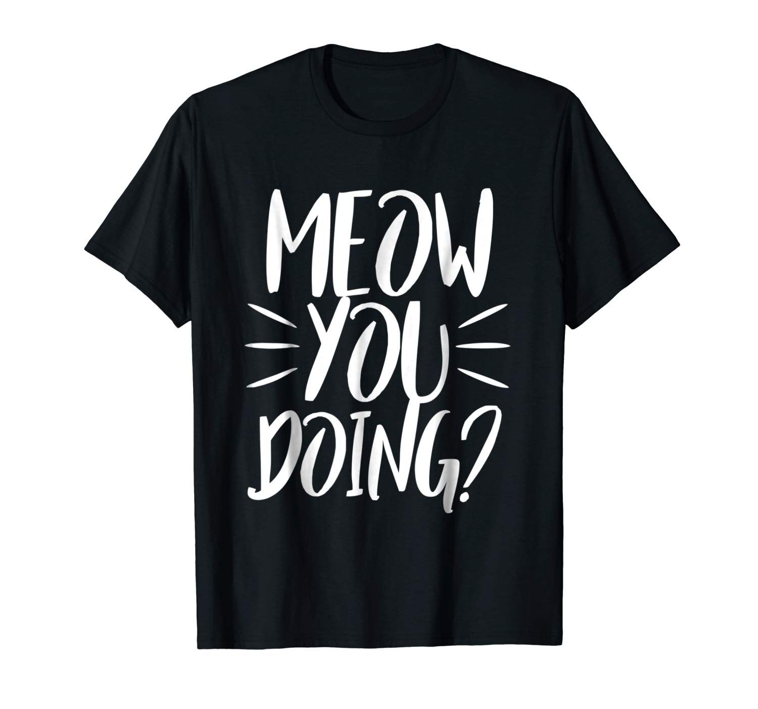 7adbe1276 Meow You Doing Funny Cat Shirts TShirt For Men Women cat t shirt for women  girls