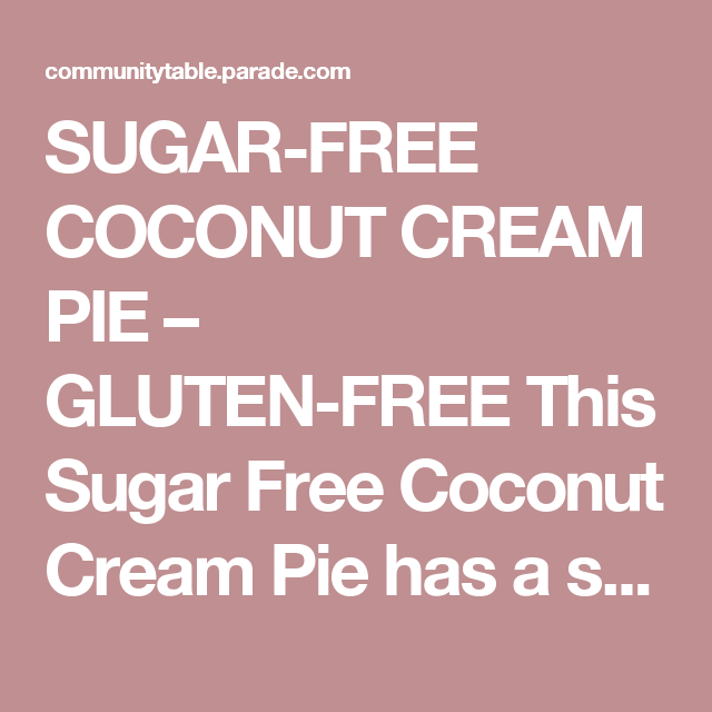 SUGAR-FREE COCONUT CREAM PIE – GLUTEN-FREE This Sugar Free Coconut Cream Pie has a smooth and creamy filling that non-low carbers will enjoy. It is low-carb and gluten-free. Get the recipe here. 13