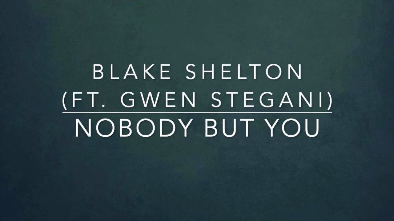Blake Shelton Nobody But You Feat Gwen Stefani Lyrics Youtube In 2020 Blake Shelton Blake Shelton Lyrics Lyrics And i get no sleep. blake shelton nobody but you feat