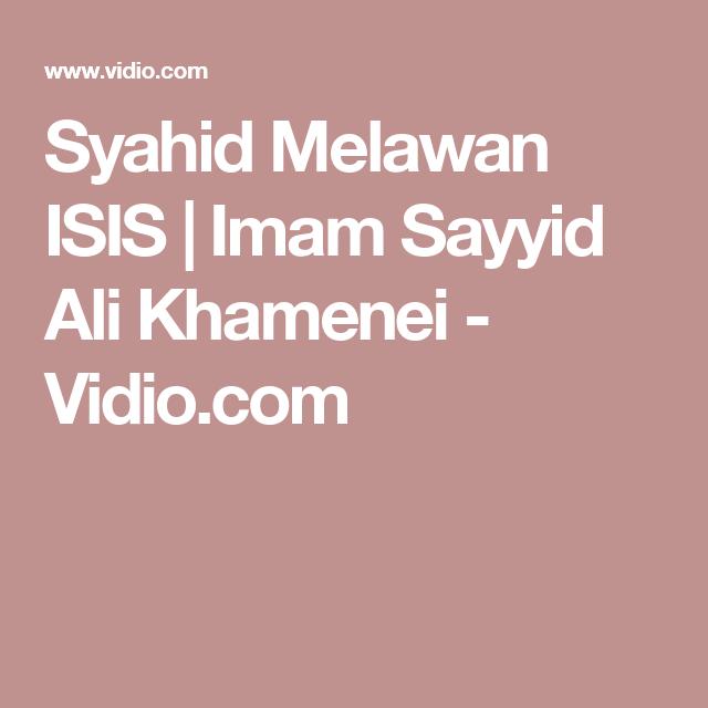 Syahid Melawan ISIS   Imam Sayyid Ali Khamenei - Vidio.com