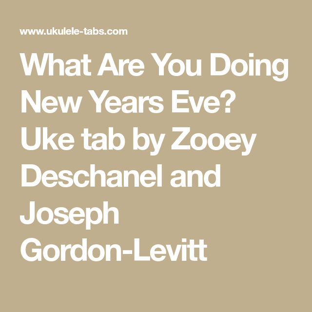 What Are You Doing New Years Eve? Uke tab by Zooey Deschanel and ...