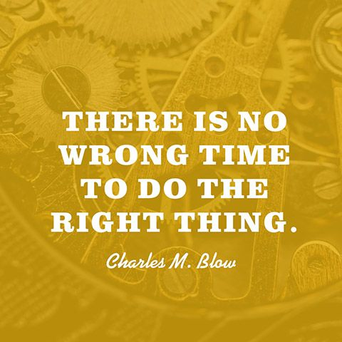 Quote About Doing The Right Thing Charles M Blow Inspirational