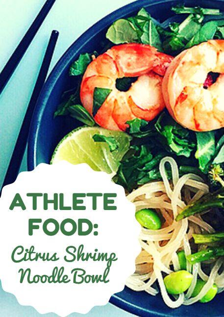Athlete Food: Citrus Shrimp Noodle Bowl #athletefood