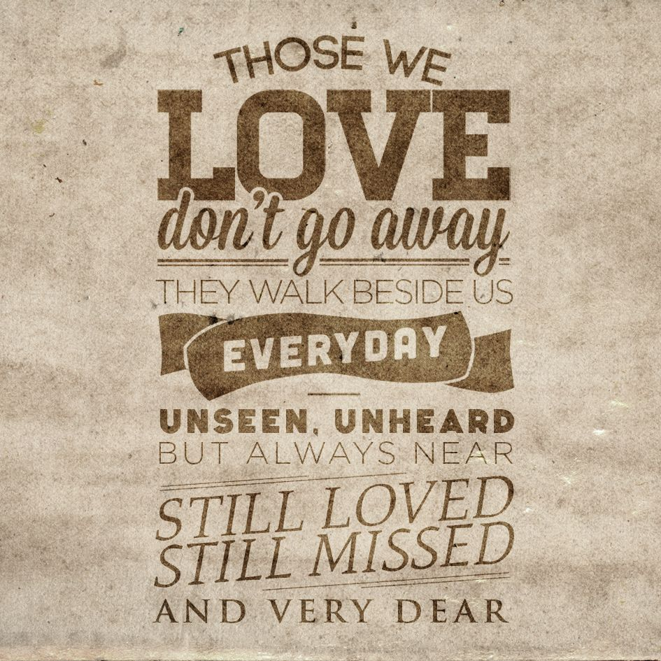 Those We Love Dont Go Away Quote Words That Speak Quotes