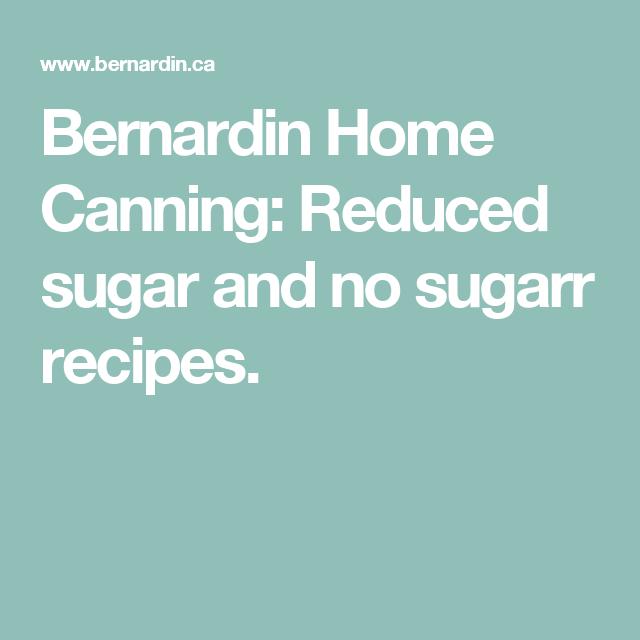 Bernardin Home Canning: Reduced sugar and no sugarr recipes.