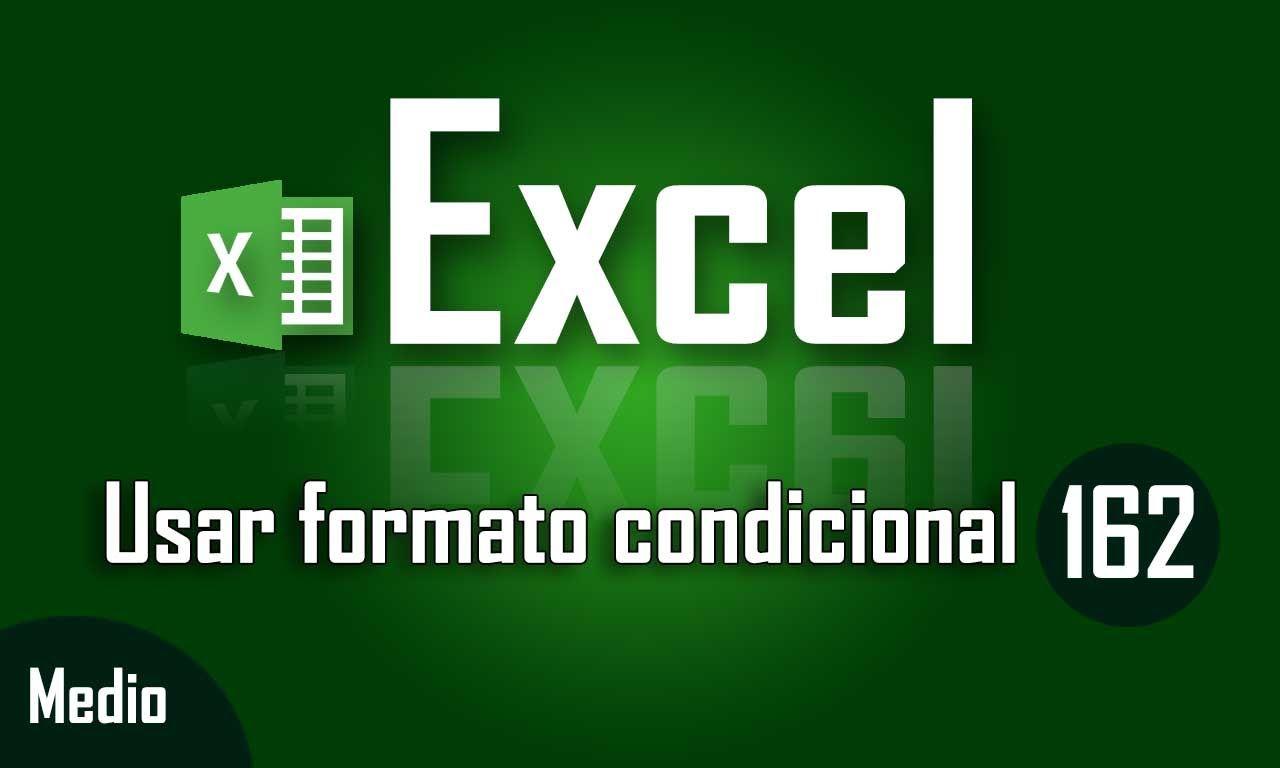 Como usar el formato condicional en Excel - Capítulo 162