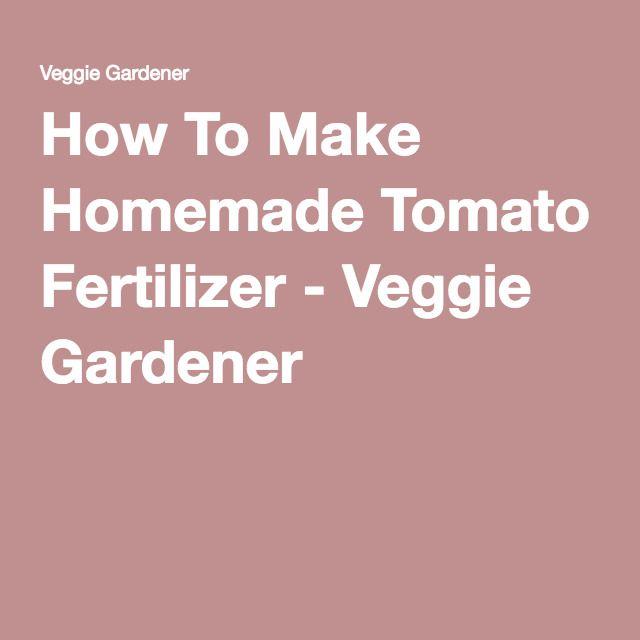 How To Make Homemade Tomato Fertilizer - Veggie Gardener Tomato Fertilizer, Fertilizer For Plants,