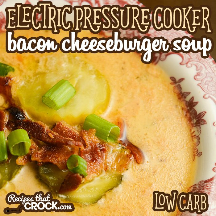 Electric Pressure Cooker Bacon Cheeseburger Soup (Low Carb) - Recipes That Crock!