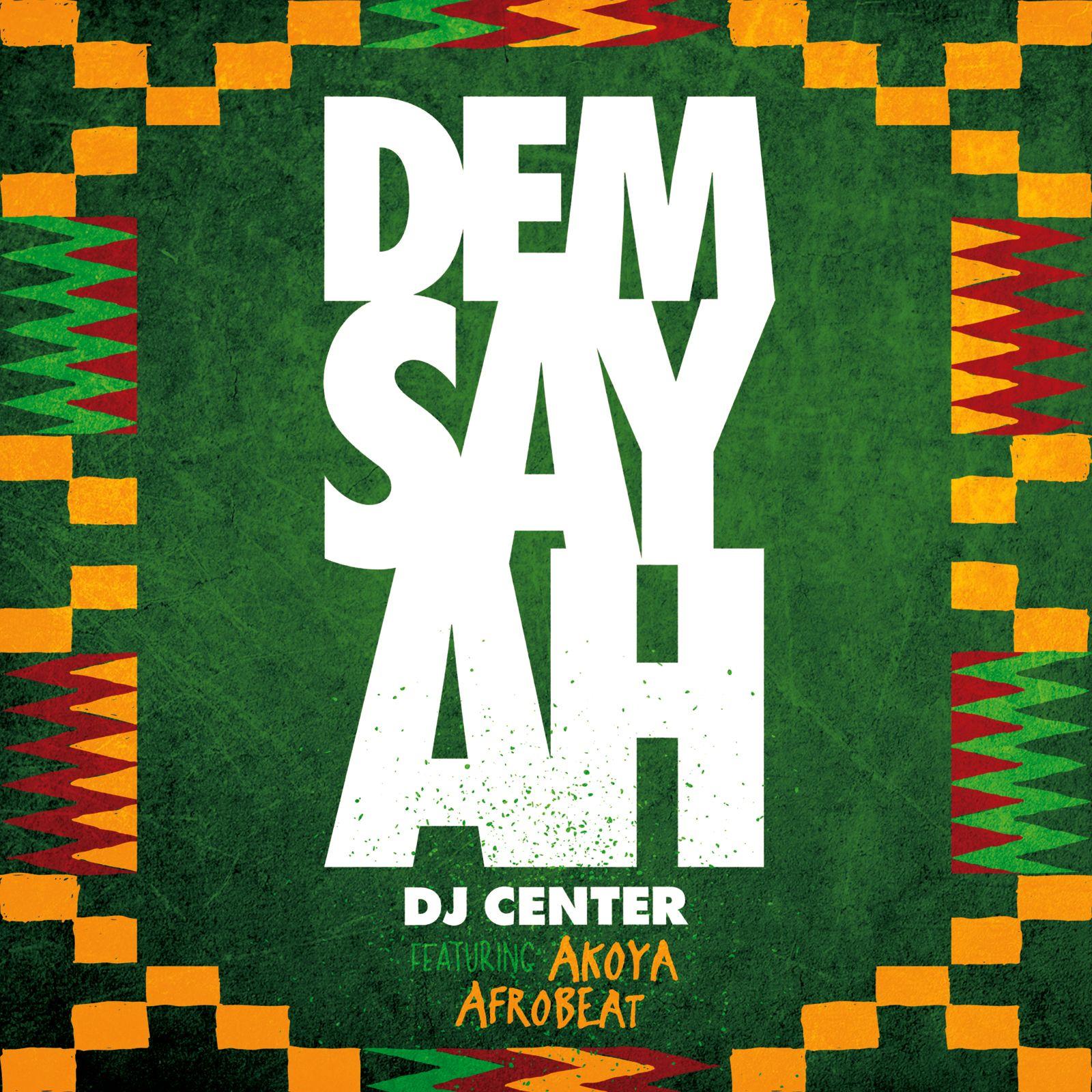 DJ Center – Dem Say Ah feat  Akoya Afrobeat   Cover Art in