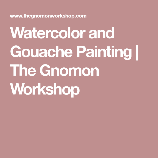 Watercolor and Gouache Painting | The Gnomon Workshop