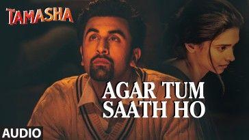 Agar Tum Saath Ho Lyrics Tamasha Tamasha Movie Song Hindi Bollywood Movie Songs