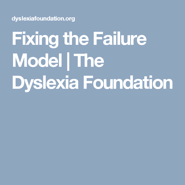 Fixing Failure Model Of Dyslexia >> Fixing The Failure Model The Dyslexia Foundation Disability