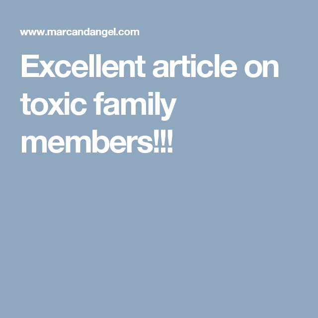 Excellent Article On Toxic Family Members Toxic People Toxic