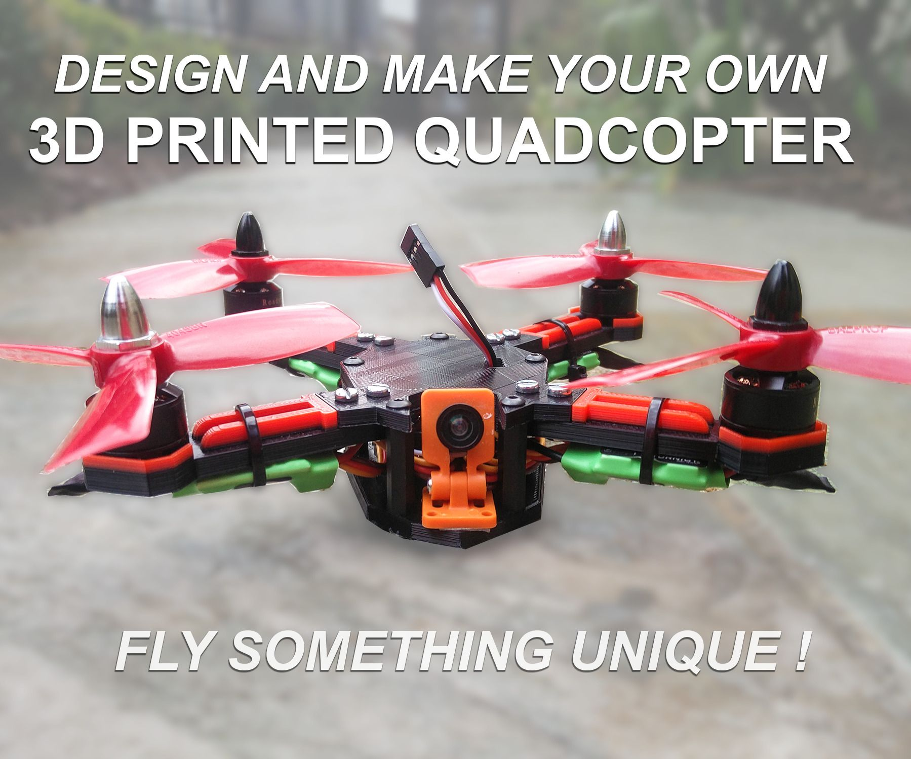 How To Design And 3D Print Your Very Own Quadcopter