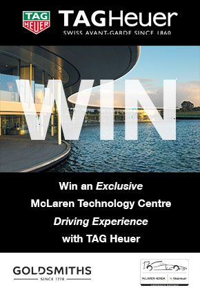 WIN! We are giving you and a guest the chance to win an exclusive McLaren Driving Experience with TAG Heuer on 30th September 2015. The prize includes VIP hospitality, a driving experience and access to the usually off-limits test centre. Simply click on the link for details and to enter! https://www.facebook.com/GoldsmithsUK/app_143103275748075 You have until Midnight on Thursday 3rd September to enter. Good Luck! T&C's apply