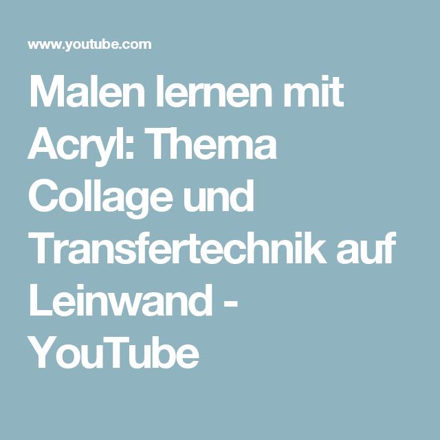 Malen lernen mit acryl thema collage und transfertechnik auf leinwand youtube transfer - Malen mit acryl auf leinwand ...