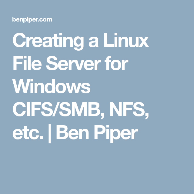 Creating a Linux File Server for Windows CIFS/SMB, NFS, etc