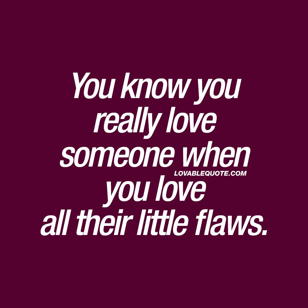 If You Love Someone Quotes You Know You Really Love Someone When You Love All Their Little