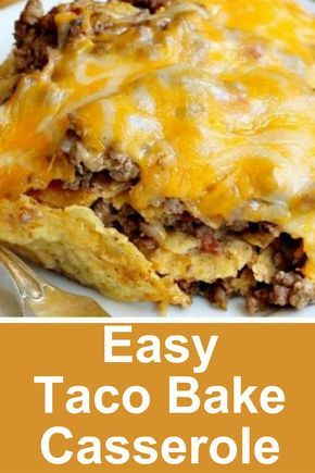 Easy Taco Bake Casserole This Recipe Has Tortilla Chips On The Bottom Then A Layer Of Ground Beef Mixed With Ta Tortilla Chip Recipe Easy Taco Bake Easy Taco