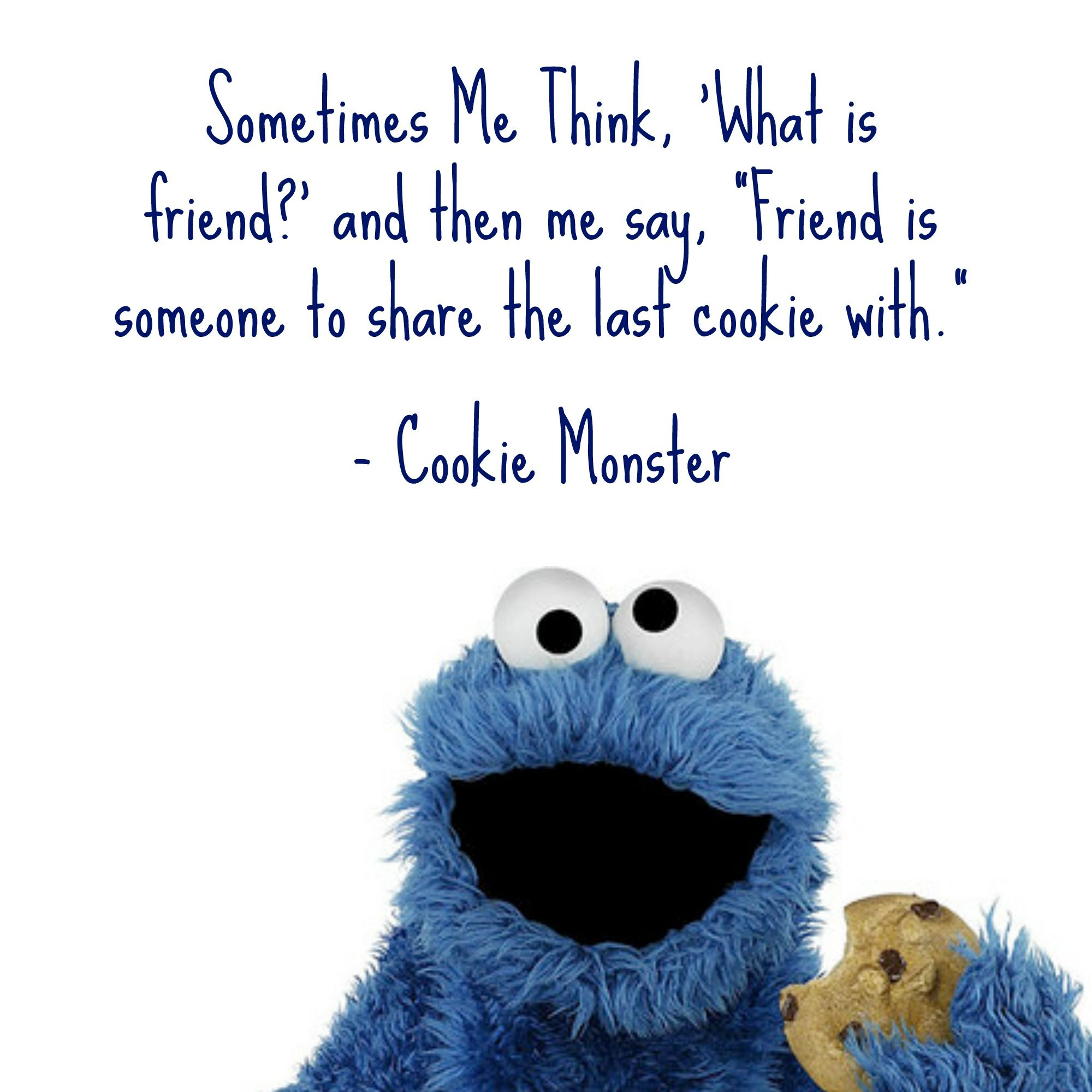 Sometimes Me Think What Is Friend And Then Me Say Friend Is Someone To Share The Last Cookie With Cookie Monster Quotes Cookie Quotes Monster Cookies