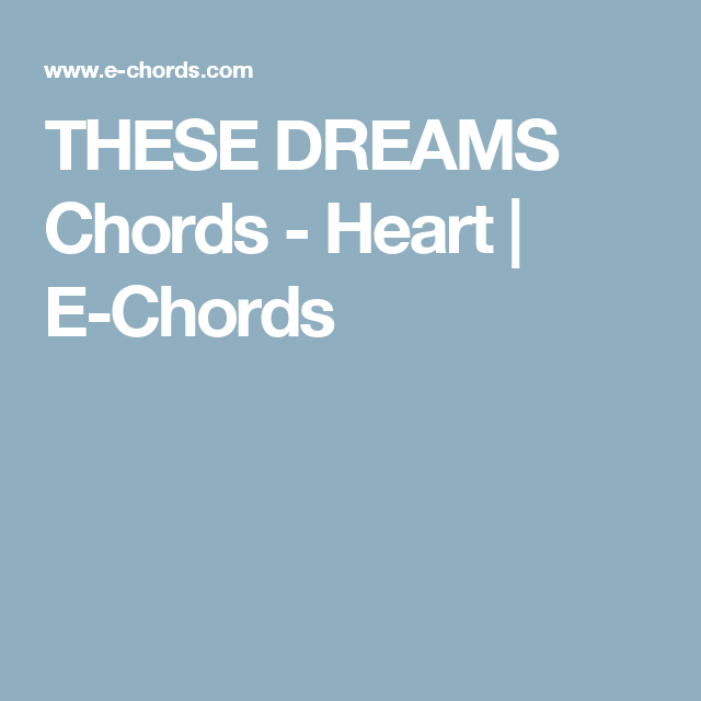 These Dreams Chords Heart E Chords Chords Guitarpiano
