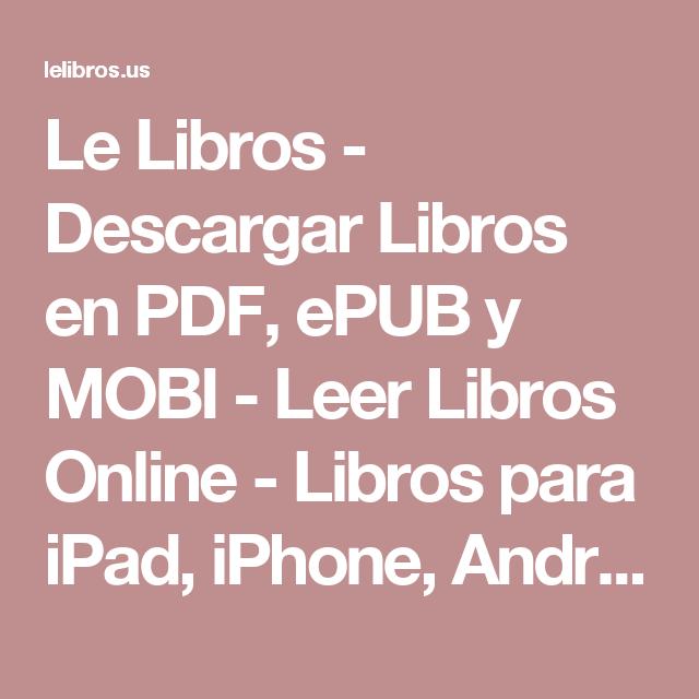 Le Libros Descargar Libros En Pdf Epub Y Mobi Leer Libros Online Libros Para Ipad Iphone A Descargar Libros En Pdf Leer Libros Online Libros Para Leer