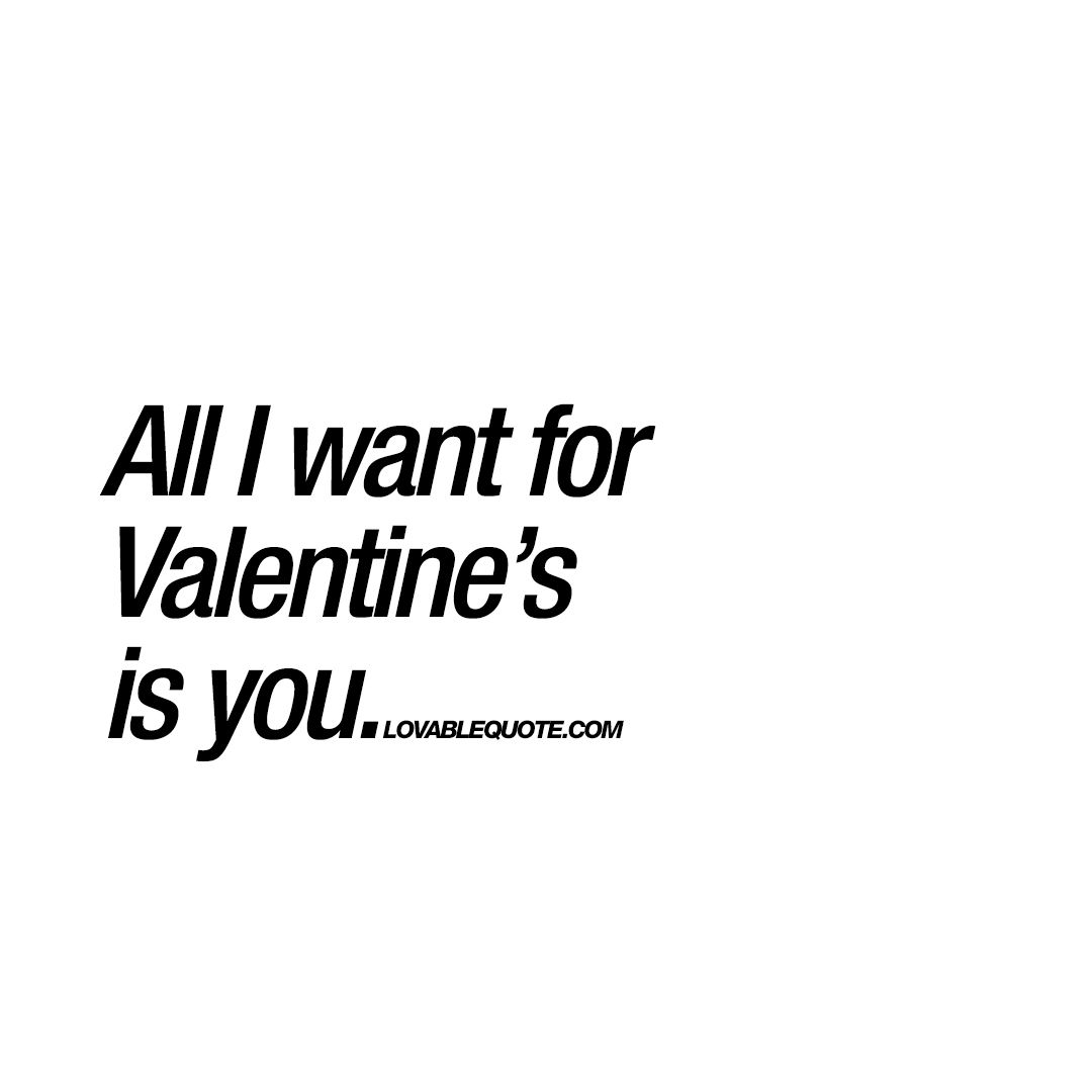 All I Want For Valentine S Is You The Best Valentine S Day Quotes Best Valentines Day Quotes Valentine S Day Quotes Quotes