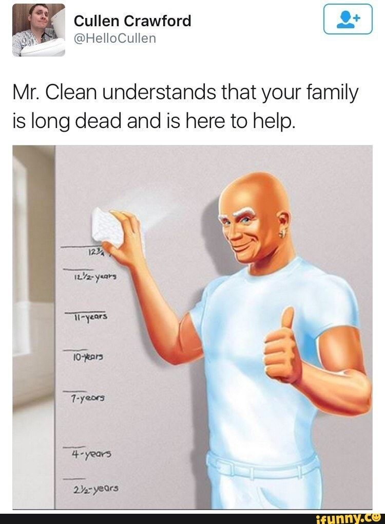 Mr Clean Understands That Your Family Is Long Dead And Is Here To Help Ifunny Dark Humour Memes Dark Jokes Funny Pictures