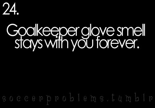 I had a guy tell me I smelled like a goalie once..... I said thank you and walked away