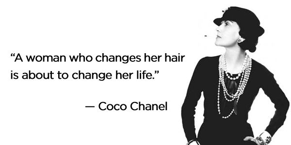 A Woman Who Changes Her Hair Is About To Change Her Life Coco Chanel Change Hair Change Quotes Hair Color Quotes