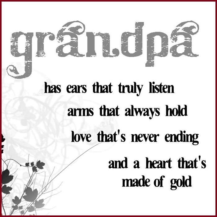 Grandpa has ears that truly listen arms that always hold