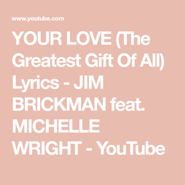 Your Love The Greatest Gift Of All Lyrics Jim Brickman Feat Michelle Wright Youtube In 2020 With Images All Lyrics Country Music Association Lyrics