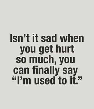 Used To It Words Hurt Quotes True Quotes
