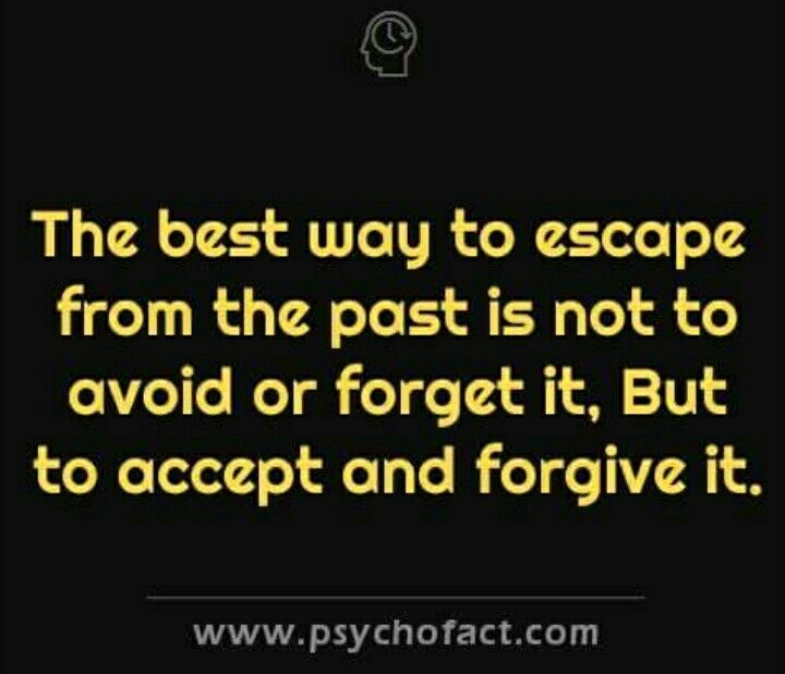 The Best Way To Escape The Past Is Not To Forget It But To Accept And Forgive It Positive Quotes Meaningful Quotes Inspirational Words