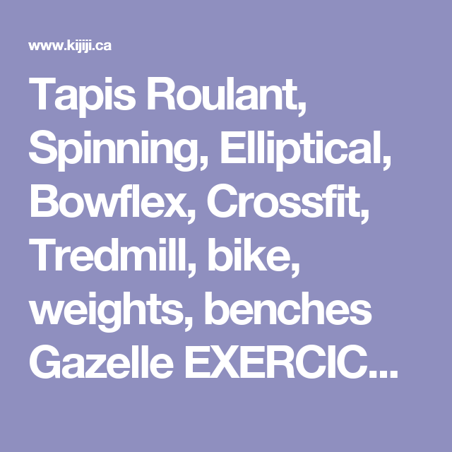 Tapis Roulant, Spinning, Elliptical, Bowflex, Crossfit, Tredmill, bike, weights, benches Gazelle EXERCICE Exercise   exercise equipment   City of Montréal   Kijiji